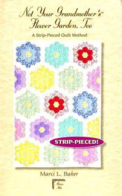 Not Your Grandmothers Flower Garden, Too - A Strip-Pieced Quilt Method