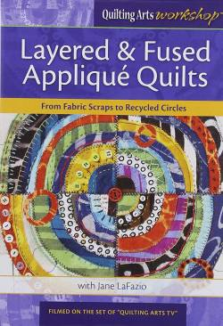 Layered & Fused Applique Quilts: From Fabric Scraps to Recycled Circles