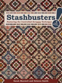 Stashbusters!: Featuring the Controlled Scrappy Technique - 9 Quilt Projects