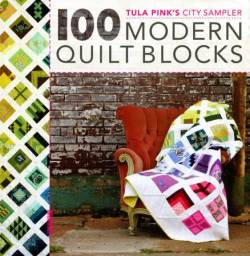 Tula Pinks City Sampler: 100 Modern Quilt Blocks