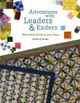 Adventures with Leaders And Enders: Make More Quilts In Less Time